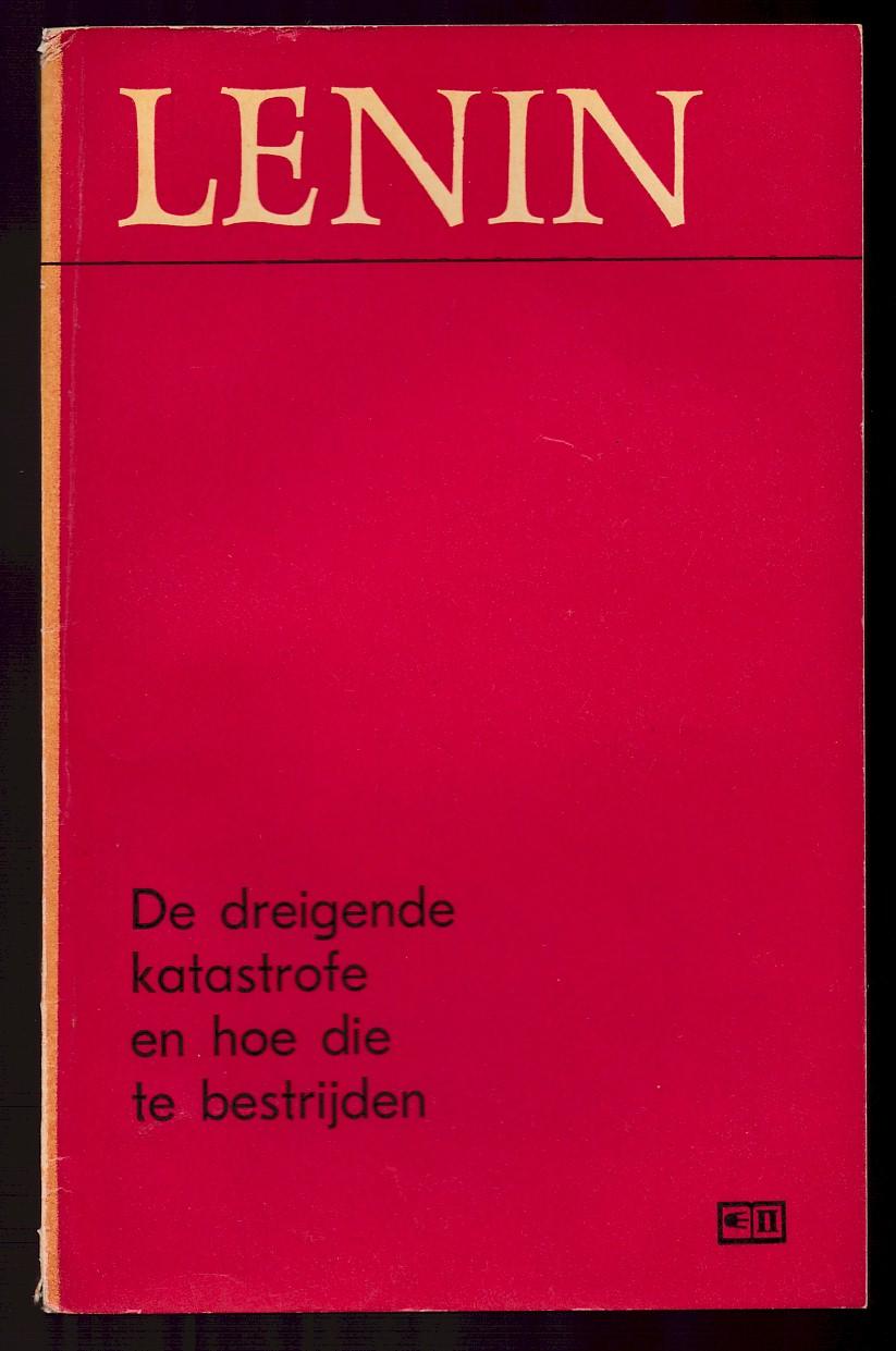 LENIN, W.I. - De dreigende Katasrofe en hoe die te bestrijden. (Deze vertaling van W. I. Lenins werk, is gemaakt aan de hand van het 34e deel van de 5de uitgave van de Verzamelde Werken van W. I. Lenin verzorgd door het Instituut voor het Marxisme-Leninisme bij het CC van de CPSU.)
