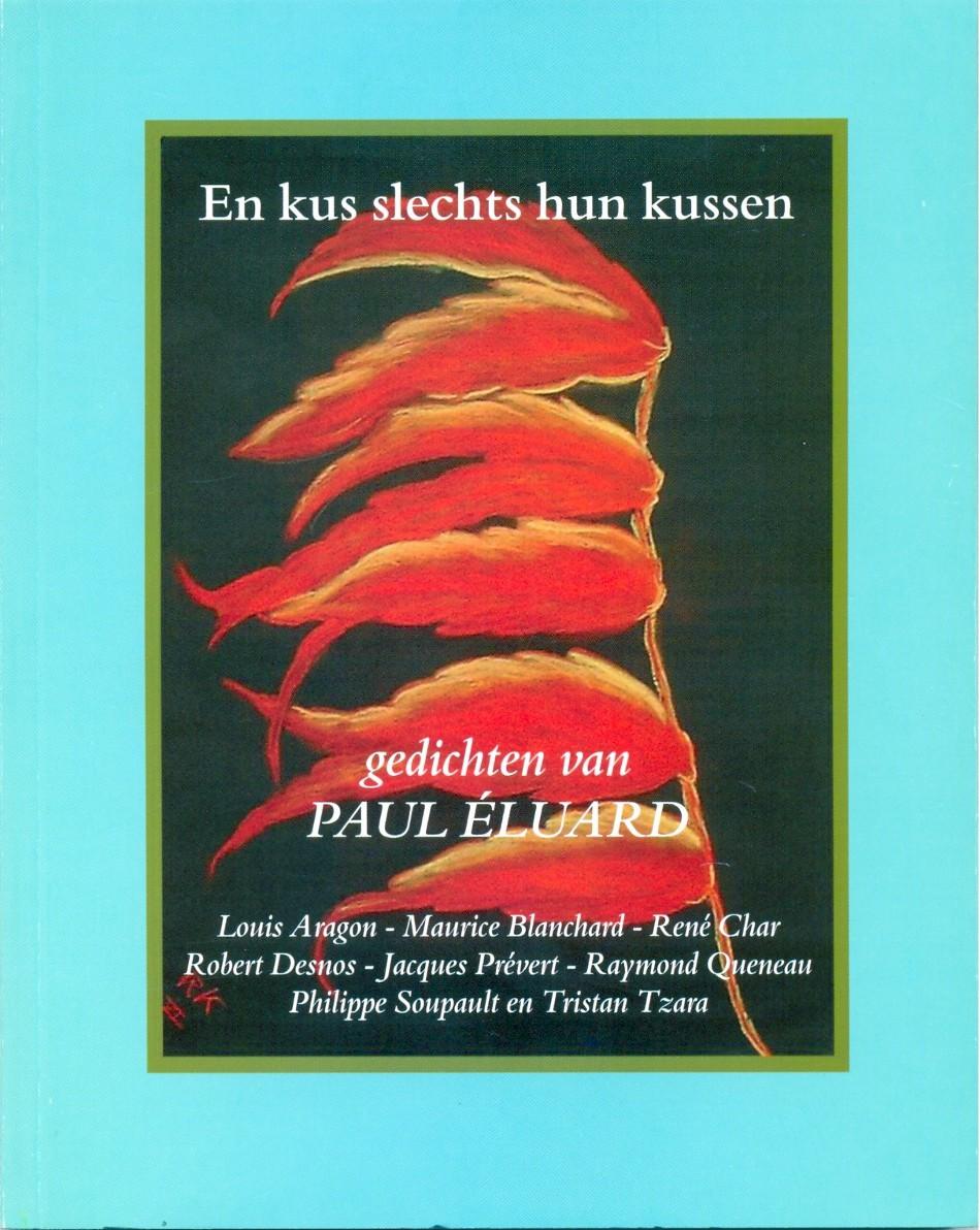 ELUARD, PAUL E.A. - En kus slechts hun kussen, Gedichten van Paul Eluard, Louis Aragon, Maurice Blanchard e.a.