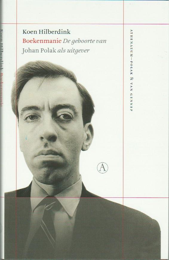 HILDERDINK, KOEN - Boekenmanie, De geboorte van Johan Polak als uitgever